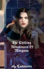 The Chilling adventures of Morgana. by casanova_mikealson