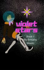 Violet Stars- Book 1 by justBrittany1