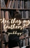 """""""Are they my brothers?"""" ✔️ cover"""