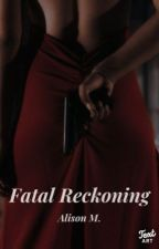 Fatal Reckoning by alisoninwonderland99