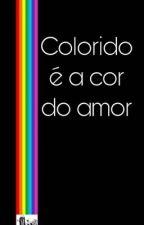 Colorido é a cor do amor [CLICHÊ LGBT]  by Sapadovale