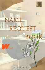 NAME REQUEST BOOK💕 by Luthfun24