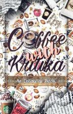 Coffee with Kritika | An Interview book  by Kritika2502