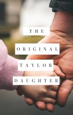 The Original Taylor Daughter by Ahsoka98