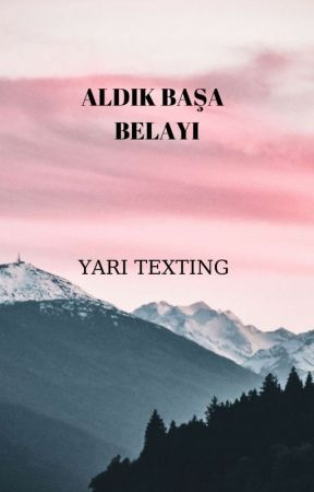 Aldık Başa Belayı | Texting by deliiokurunuzz