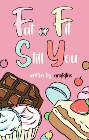 Fat or Fit, Still You by anqtqtnx