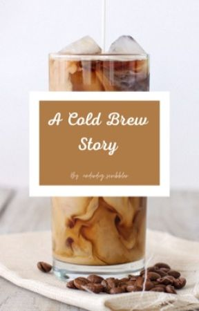 A Cold Brew Story by underdog_scribbler