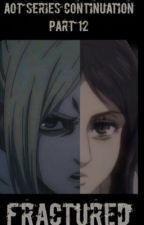 AOT SERIES (cont.) PART 12: FRACTURED (Annie Leonhardt AND Pieck X male reader) by imanihso