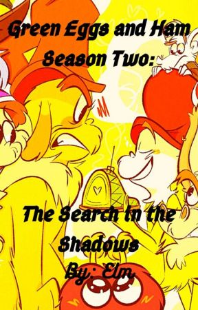 Green Eggs and Ham Season Two: The Search In The Shadows by OutrightElm6543