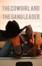 The Cowgirl and the Gang Leader by texastoastandtea