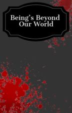 Beings Beyond our World  by Writing_With_Shiro