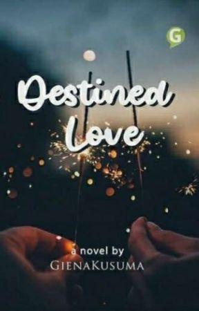 Destined Love [Selesai-Revisi]✔ by GienaKusuma
