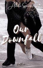 Our Downfall (Atleta Series 1) ni misslathor