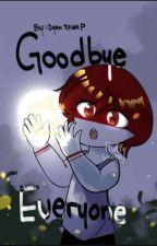 Goodbye Everyone by DyanTitiekP