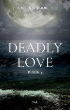 Deadly Love: Book 3   Huling Yugto ni nekkkkkk