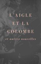 L'aigle et la Colombe et autres nouvelles by Bibou2008