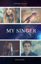 My Singer (An Edward Cullen Love Story) by SerenaChintalapati