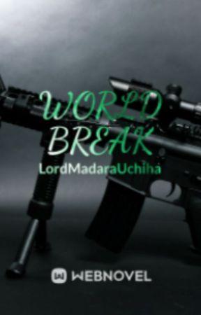 WORLD BREAK by Madara_Uchiha2332