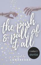 The Push and Pull of It All by LunaBesra