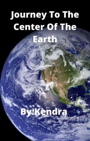 Journey To The Center Of The Earth(Original Story) by K-girlieFanFicGeek