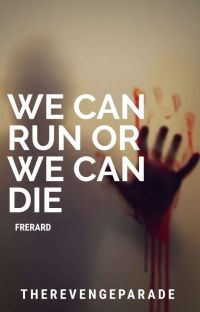 We Can Run, Or We Can Die [Frerard] cover