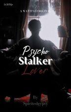 Psycho Stalker Lover [BxB] by spiritedgypsy