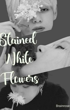Stained White Flowers   Taehyung x Rosé x Yoongi by Brainrose