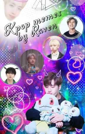 Kpop memes. 🤪 by: Raven. 💕 by ra_ven93