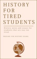 HISTORY FOR TIRED STUDENTS by alexamc05