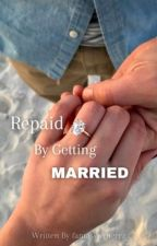 Repaid By Getting Married by fantasywriterrz
