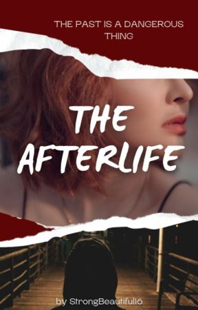 The Afterlife by StrongBeautiful16