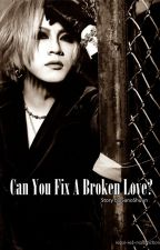 Can You Fix a Broken Love? by Dont-Cry-Dandelion
