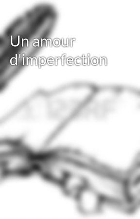 Un amour d'imperfection by JamesCameron974