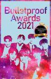 Bulletproof Awards 2021 [Finalizado] cover