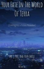 Your Fate In The World Of Terra (Arknights x Male Reader) by Metlokitok