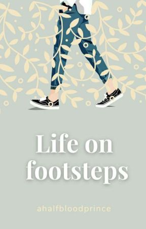 Life On Footsteps by ahalfbloodprince