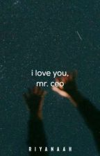 I love you, Mr. CEO | Epistolary (Completed) by riyanaah