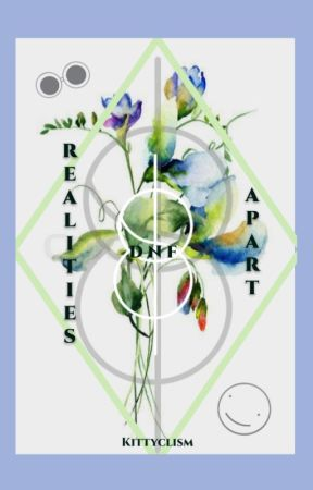 Realities Apart - DNF by Kittyclism