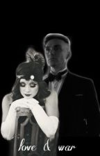 Love and War | Tommy Shelby  by canyonhardy