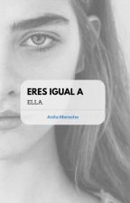 Eres igual a Ella by younglady_
