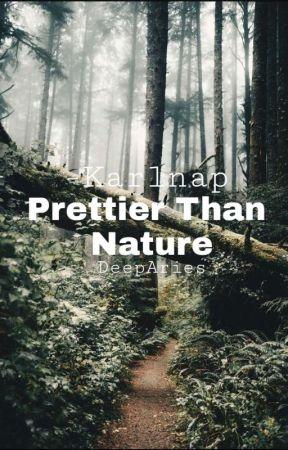 Prettier Than Nature // Karlnap by DeepAries