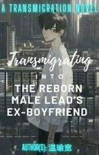 [BL] Transmigrating into the Reborn Male Lead's Ex-Boyfriend by Blue_Iced_Tea