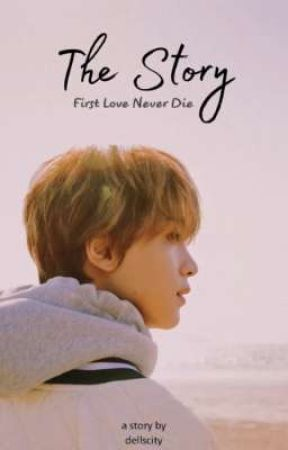 The Story : First Love Never Die by dellscity