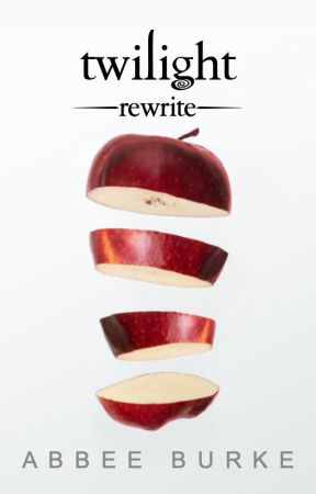Abbee Burke's Twilight Rewrite by abbeeburke