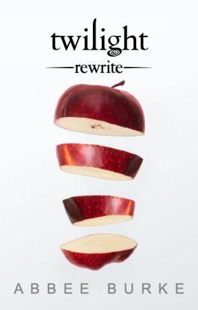Twilight but Less Bad - Abbee Burke's Twilight Rewrite by abbeeburke