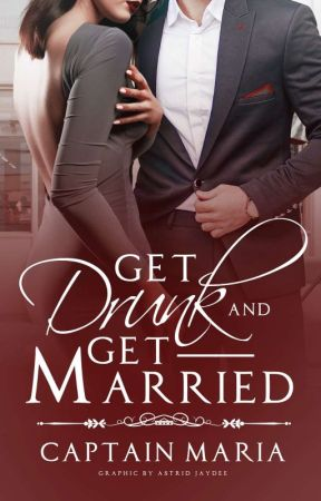 Get Drunk and Get Married by _captainmaria