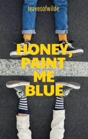 Honey, Paint Me Blue | l.s. by leavesofwilde