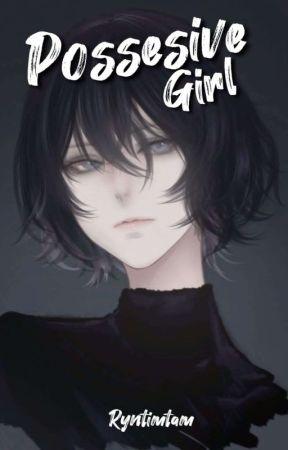 My Possesive Girl. by Ryntimtam