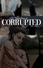 CORRUPTED. (Eren x reader) by espritmuse