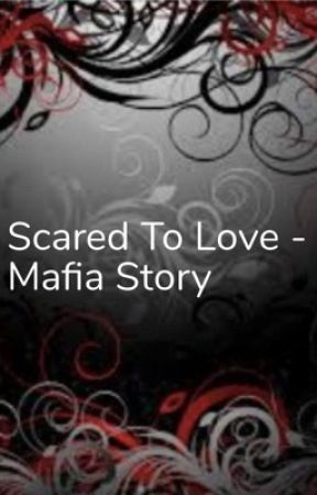 Scared To Love - Mafia Story by Blueowl102